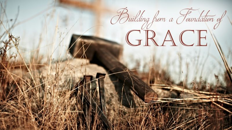 Building from a Foundation of Grace (an expository series from the book of Titus)