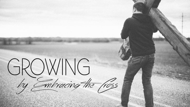 Growing by Embracing the Cross