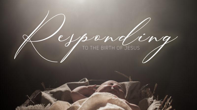 Responding to the Birth of Jesus
