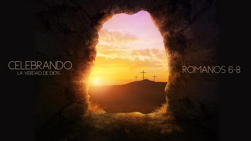 Celebrando la verdad de Dios (Romanos 6-8)