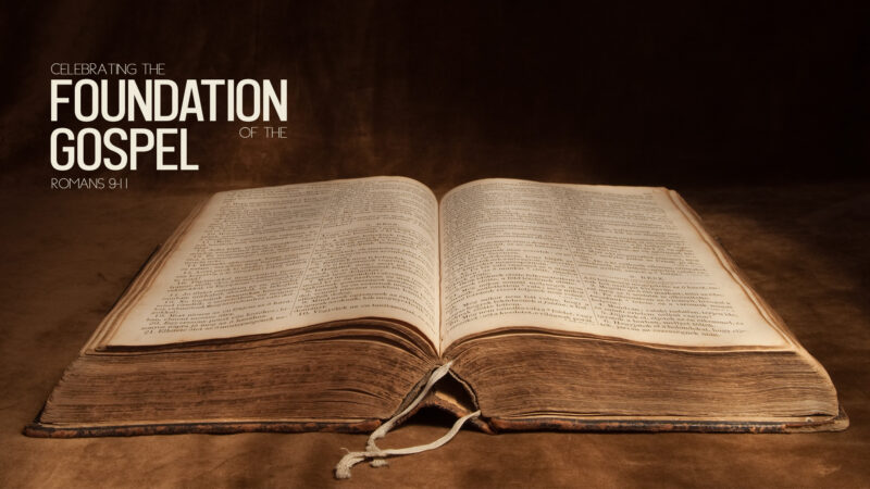 Celebrating the Foundation of the Gospel (Romans 9-11)