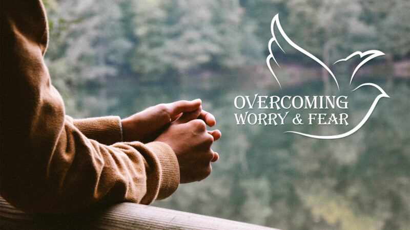 Overcoming Worry and Fear