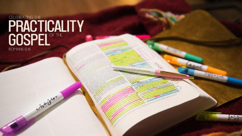 CelebratingthePracticalityoftheGospel(Romans 12-16)