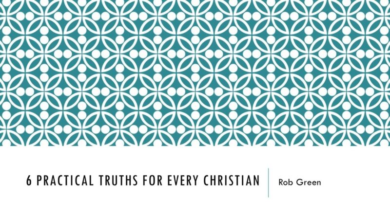 6 Practical Truths For Every Christian