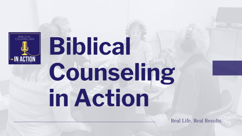 Biblical Counseling in Action Podcast