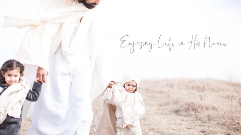 Enjoying Life in His Name