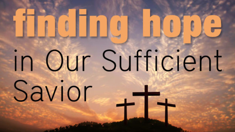 Finding Hope in Our Sufficient Savior