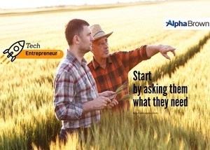 Ag Tech Sunday - Hey Ag Tech Entrepreneur, start with - what do you need?