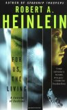Robert A. Heinlein For Us, the Living: A Comedy of Customs