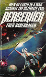 Fred Saberhagen Berserker 1. Berserker 2. Brother Assassin aka Brother Berserker 3. Berserker's Planet 4. Berserker Man 5. The Ultimate Enemy 6. Berserker Wars