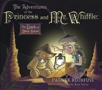 The Adventures of the Princess and Mr. Whiffle: The Dark of Deep Below by Patrick Rothfuss