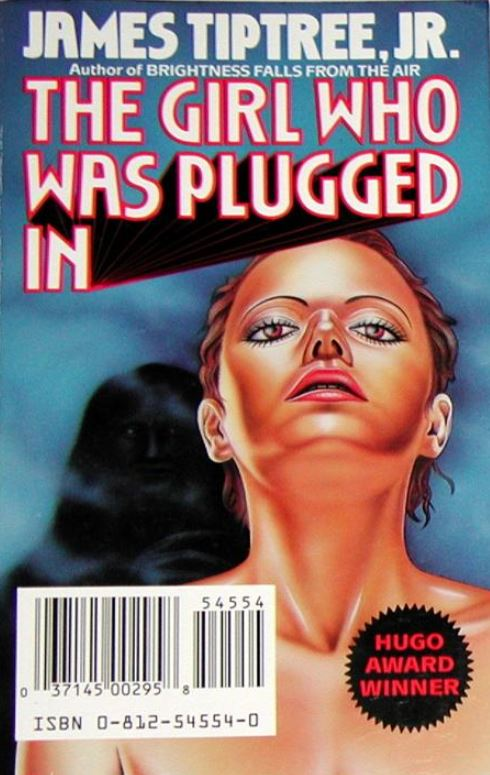 The Girl Who Was Plugged In James Tiptree Jr S 19th
