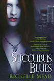 Richelle Mead Georgina Kincaid 1. Succubus Blues 2. Succubus On Top aka Succubus Nights 3. Succubus Dreams 4. Succubus Heat 5. Succubus Shadows