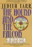 The Hound and the Falcon Judith Tarr book reviews 1. The Isle of Glass 2. The Golden Horn 3. The Hounds of God