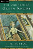 The Children of Green Knowe, The Chimneys of Green Knowe, Treasure of Green Knowe, The River at Green Knowe, A Stranger at Green Knowe, An Enemy at Green Knowe, The Stones of Green Knowe L.M. Boston Lucy Boston