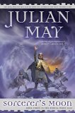 Julian May Boreal Moon: 1. Conqueror's Moon 2. Ironcrown Moon 3. Sorcerer's Moon
