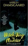 Shirley Damsgaard Ophelia and Abby review 1. Witch Way to Murder 2. Charmed to Death 3. The Trouble with Witches 4. Witch Hunt 5. The Witch Is Dead