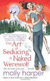 paranormal romance Molly Harper How to Flirt with a Naked Werewolf, The Art of Seducing a Naked Werewolf