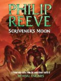Philip Reeve Hungry City Chronicles 1. Mortal Engines 2. Predator's Gold 3. Infernal Devices 4. A Darkling Plain Fever Crumb, A Web of Air, Scrivener's Moon