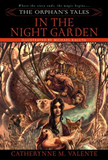 Catherynne Valente The Orphan's Tales: In the Night Garden, IN the Cities of Coin and Spice
