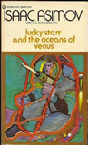Lucky Starr 1. David Starr, Space Ranger 2. Lucky Starr and the Pirates of the Asteroids 3. Lucky Starr and the Oceans of Venus 4. Lucky Starr and the Big Sun of Mercury 5. Lucky Starr and the Moons of Jupiter 6. Lucky Starr and the Rings of Saturn
