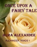 fantasy book reviews Alma Alexander Triads  Once Upon a Fairy Tale