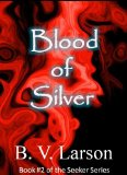 B.V. Larson fantasy book reviews Seeker 1. Blood of Gold 2. Blood of Silver 3. Blood of Ice