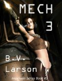 B.V. Larson science fiction book reviews 1. Mech 1 The Parent 2. Mech 2 The Savant 3. Mech 3 The Empress 4. Mech Zero The Dominant
