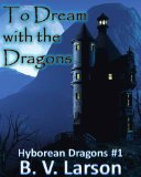fantasy book reviews B.V. Larson Hyborean Dragons 1. To Dream with the Dragons 2. The Dragon-Child 3. Of Shadows and Dragons 4. The Swords of Corium 5. The Sorcerer's Bane 6. The Dragon Wicked