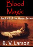 B.V. Larson Haven 1. Amber Magic 2. Sky Magic 3. Shadow Magic 4. Dragon Magic 5. Blood Magic 6. Death Magic
