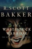 R. Scott Bakker The Second Apocalypse: The Aspect-Emporer 1. The Judging Eye 2. The White Luck Warrior