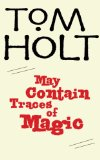 Tom Holt May Contain Traces of Magic