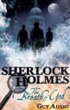 Guy Adams Sherlock Holmes 1. The Breath of God 2. The Army of Doctor Moreau