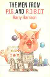 Harry Harrison The Man from P.I.G., The Men from P.I.G. and R.O.B.O.T
