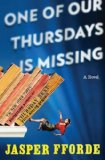 Jasper Fforde Thursday Next 1. The Eyre Affair 2. Lost in a Good Book 3. The Well of Lost Plots 4. Something Rotten 5. First Among Sequels 6. One of our Thursdays is Missing