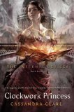 Cassandra Clare The Infernal Devices 1. The Clockwork Angel 2. The Clockwork Prince 3. The Clockwork Princess