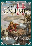 Phil & Kaja Foglio Girl Genius 1. Agatha H. and the Airship City