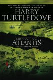 Harry Turtledove 1. Opening Atlantis 2. The United States of Atlantis 3. Liberating Atlantis 4. Atlantis and Other Places
