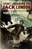 The Secret Journeys of Jack London 2. The Sea Wolves