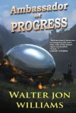 science fiction book reviews Walter Jon Williams Ambassador of Progress