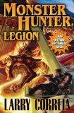 Larry Correia Monster Hunter 1. Monster Hunter International 2. Monster Hunter Vendetta 3. Monster Hunter Alpha 4. Monster Hunter Legion