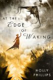 Holly Phillips literary fantasy The Burning Girl, The Engine's Child, At the Edge of Waking
