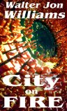 science fiction book reviews Walter Jon Williams 1. Metropolitan 2. City on Fire
