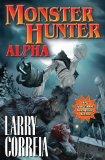 Larry Correia Monster Hunter 1. Monster Hunter International 2. Monster Hunter Vendetta 3. Monster Hunter Alpha