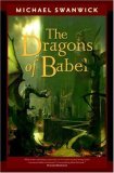 Michael Swanwick Jack Faust, The Dragons of Babel, The Iron Dragon's Daughter