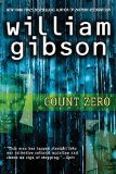 William Gibson 1. Neuromancer 2. Count Zero 3. Mona Lisa Overdrive