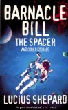 Lucius Shepard Barnacle Bill the Spacer: And Other Stories