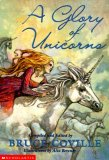 Bruce Coville Unicorn Chronicles 1. Into the Land of the Unicorns 2. The Song of the Wanderer 3. Dark Whispers 4.Glory of Unicorns 5. The Unicorn Treasury