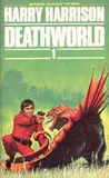Harry Harrison 1. Deathworld 2. Deathworld Two 3. Deathworld Three