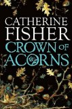 Crown of Acorns Catherine Fisher children's fantasy